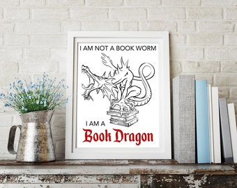 I Am Not A Book Worm I Am A Book Dragon Instant Download Digital 8x10 Print, Quote Print, Dorm Wall Art, Cubicle Art, Home Decor