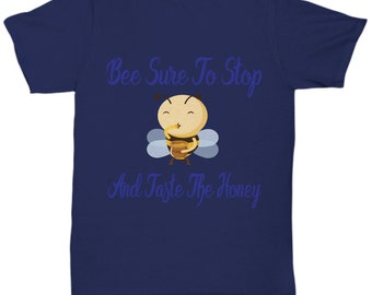 Bee Sure To Stop And Taste The Honey Tshirt