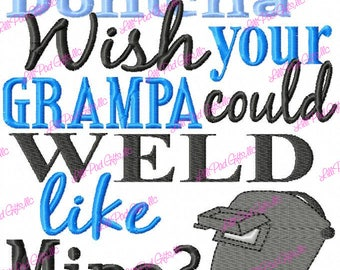 Dontcha wish your Grampa could WELD like Mine - Machine Embroidery Design - 6 Sizes