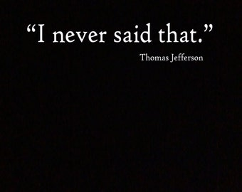 Funny Thomas Jefferson Quote T-Shirt I Never Said That