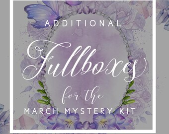 Additional FULL BOXES for the MARCH Mystery Kit