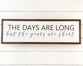 10x32| the days are long but the years are short| farmhouse| rustic| wood sign| handmade| wall decor