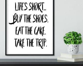Black And White Life Is Short Buy The Shoes Eat The Cake Take The Trip Typography Cute Shoe Fashion Quote Housewarming Art Print Gift