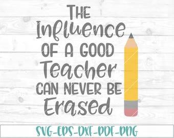 The influence of a good teacher svg, eps, dxf, png, cricut, cameo, scan N cut, cut file, teacher appreciation svg, teacher svg, teacher gift