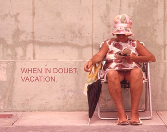 Art Print: When in doubt, vacation.