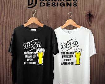 Beer The reason I wake up every afternoon Funny T Shirt