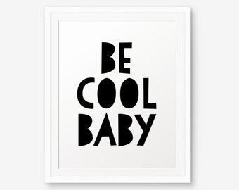Be Cool Baby, Nursery Wall Art, Children decor, Custom color, Motivational Quote