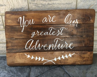 You are our greatest adventure wood sign from oak- nursery gift, baby shower, reclaimed gift for kids