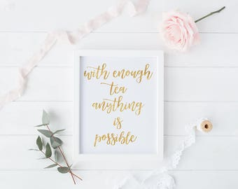 With Enough Tea Anything Is Possible, Digital Print, Kitchen Decor, Inspirational Quote, Typography, Gold Foil Effect