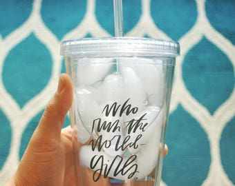 who run the world- girls 16 oz. acrylic tumbler // funny cute coffee cup // teacher gift // mother's day gift // birthday present