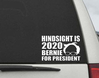 Bernie Sanders - Hindsight is  2020 Campaign Election President Decal - Car Window Decal Sticker