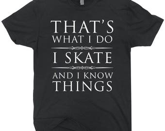 I Skate And I Know Things T-shirt Funny Skateboarding Tee Shirt Gift
