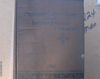 Peloubet's Select Notes on the International Lessons 1908 - Antique Sunday School Lesson Book - Antique Christian Book