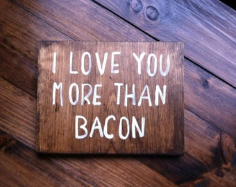 I Love you more then Bacon ~  wooden wall art