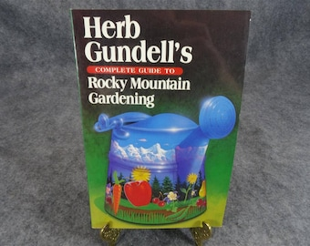 Herb Gundell's Complete Guide to Rocky Mountain Gardening