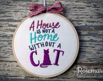 """Embroidered """"A House is not a Home without a Cat""""/""""A House is not a Home without Cats"""" 5"""" Embroidery Hoop"""