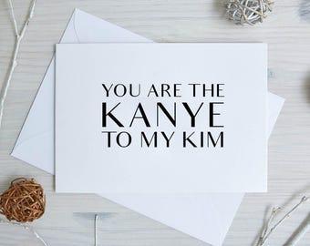 Anniversary Card / Birthday Card - 'You are the Kanye to my Kim'   Cards for Him   Boyfriend   Funny   Boyfriend Card