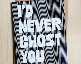 I'd never ghost you, letterpress greeting card