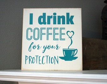 """12x12"""" I drink Coffee For Your Protection Wood Sign"""