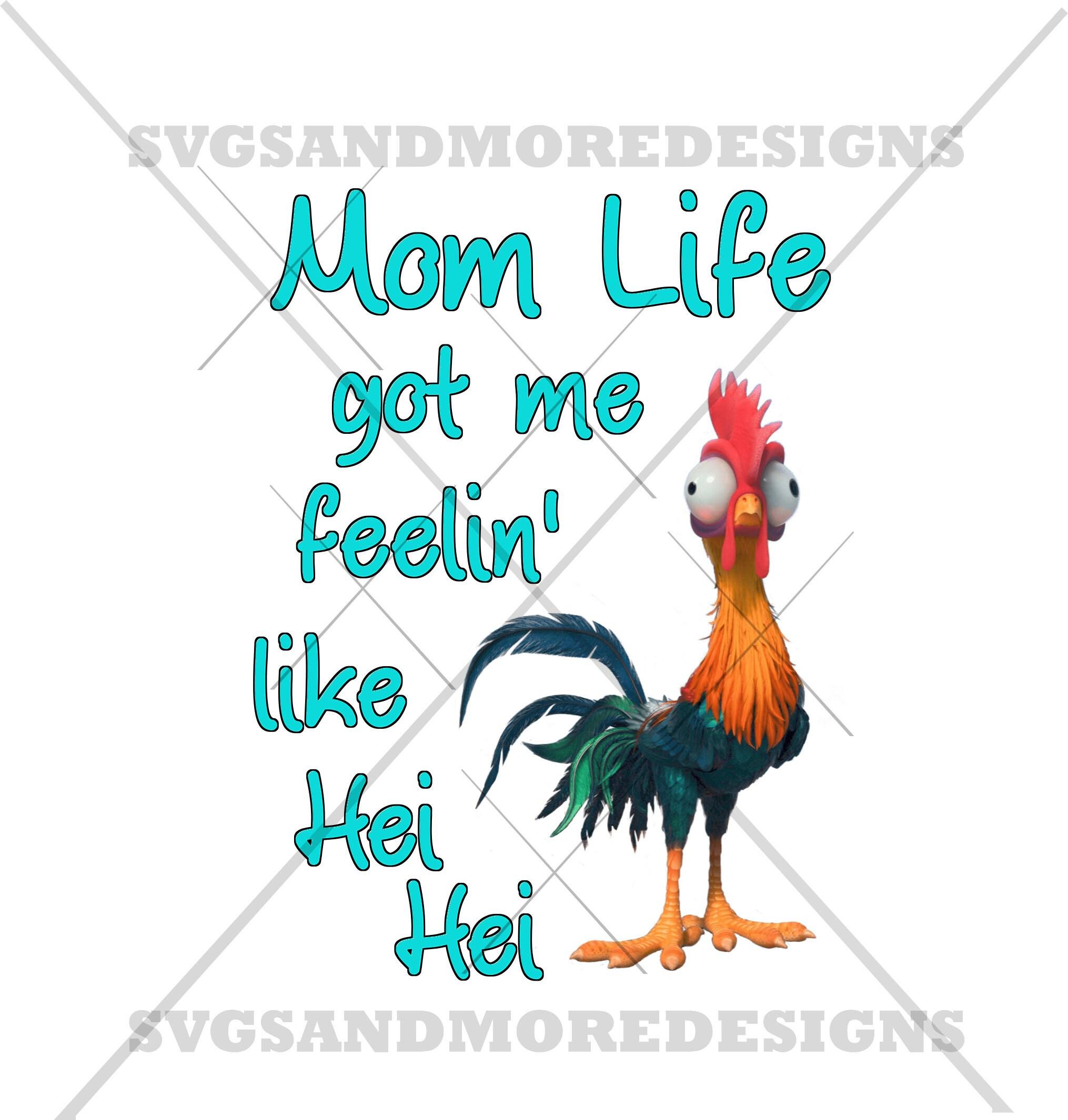 Mom life got me feelin like Hei Hei Sublimation transfershirt