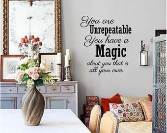 You are Unrepeatable.  You Have a Magic About You That is All Your Own Vinyl Decal - Vinyl Wall Art Decal, Home Decor, Sticker, 22.5x26.25