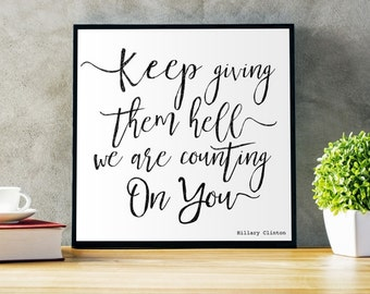 Keep giving them hell we are counting on you, Hillary Clinton quote, Hillary quotes, motivational, Large Wall Art, framed ART, artsy