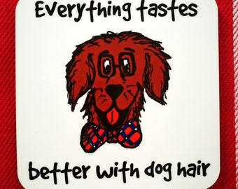 Funny Dog Coaster - Everything Tastes Better With Dog Hair