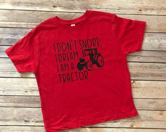 I don't snore I dream Im a Tractor, Tractor Birthday Shirt, Farm Birthday Shirt, Funny Toddler Shirt, Farmers Kid Shirt, Funny Tractor Shirt