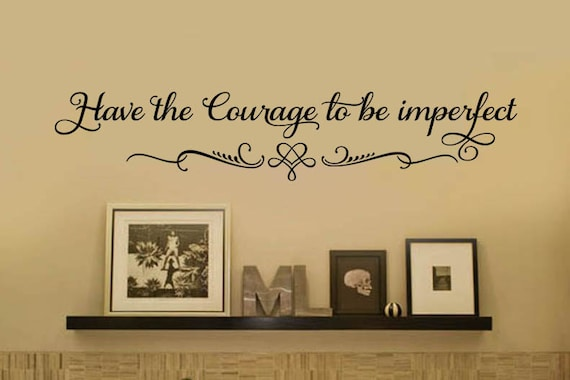 Have the Courage to be Imperfect Family Vinyl Wall Decal