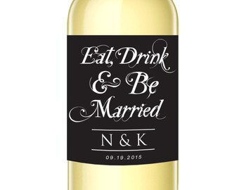 Eat Drink & Be Married Custom Wine Labels - Wedding Gift - Personalized Wine Wedding Favor - WEATHERPROOF and REMOVABLE - Wine Bottle Labels