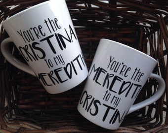 You're the Cristina to my Meredith Mug| Meredith to my Cristina|Personalized Mug|Friend Gift|Mom Gift|Grey's Anatomy|Funny Mug|Meredith Grey