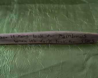 """Pacific Drift Wood """"when it rains look for rainbows, when its dark look for stars"""""""