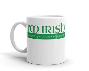 I'm Irish Whats your superpower St Patrick's Day Mug