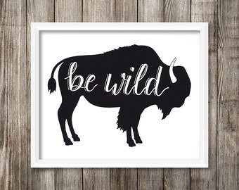 Be Wild Bison Print - 8 x 10 - Hand Lettered - Wall Hanging