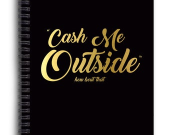 "Spiral Notebook - 6x8 - Custom Spiral Notebook - Catch Me Outside - ""Cash me Outside"""