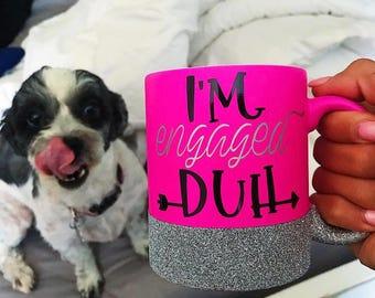 I'm Engaged Duh//Glitter Dipped//Pink Mug