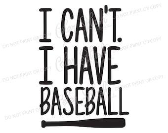 i can't i have baseball svg, eps, png, dxf, baseball cutabble, baseball quote, vinyl clothing shirt, silhouette cameo, cricut file