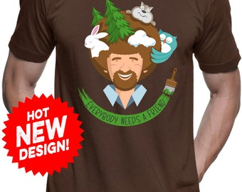 New Bob Ross Inspired Everybody Needs A Friend Mens and Ladies Womens T-Shirt Unisex Adult Sizes