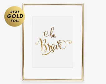 Be Brave FOIL PRINT Bravery Quote Print for Girls Room Confident Woman Art Glam Motivational Inspiring Quote for Living Room Wall Decor B39