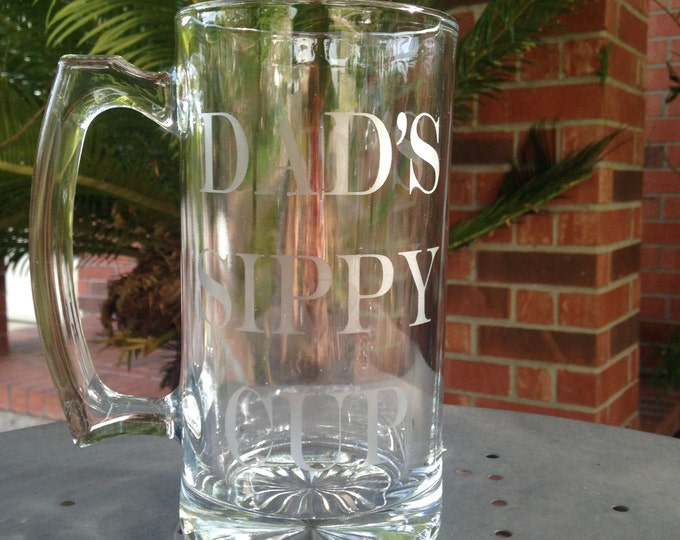 Etched Beer Mug - Dad's Sippy Cup -Humor Beer Mug