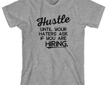Hustle Until Your Haters Ask If You Are Hiring Shirt - gift idea, motivational shirt, attitude - ID: 1948