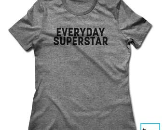 Everyday Superstar | Funny T-shirt  | Inspirational T-shirt | Inspirational Collection | Women's T-shirt