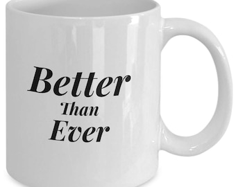 Better Than Ever Mug, Better Than Before, Ceramic White Coffee Cup