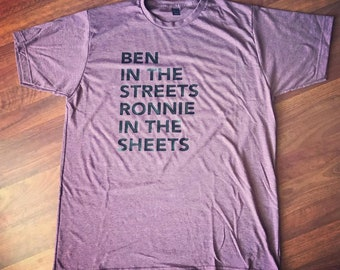 Watch What Crappens- Ben in the Streets Ronnie in the Sheets T-shirt