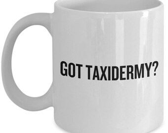 Taxidermy Coffee Mug - Taxidermist Gift Idea - Got Taxidermy