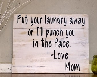 Put your Laundry away Or I'll Punch you in the Face, Love Mom, Laundry Sign, Funny Sign, Humor in laundry, house decor, funny gift