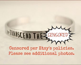 Transcend the bullsh*t Cuff Bracelet - pure aluminum, copper, brass or sterling silver - hand stamped