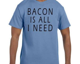 Funny Humor Tshirt Bacon is all I Need xx50080mxx