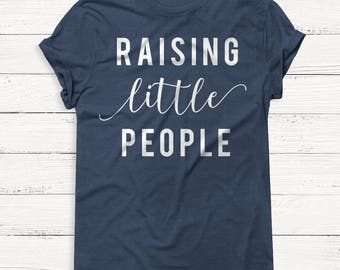 Raising Little People - Mama Shirt - Mother's Day Shirt - Mom Shirt - Mom Life Shirt - Wife - Boss - T-Shirt - Gift for Mom - Gift