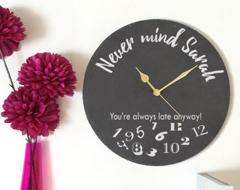 Always Late Clock, Engraved Clock, Slate Clock, Sorry I'm Late, Always Late, Custom Clock, Wall Clock, Personalised Clock, Home Decor